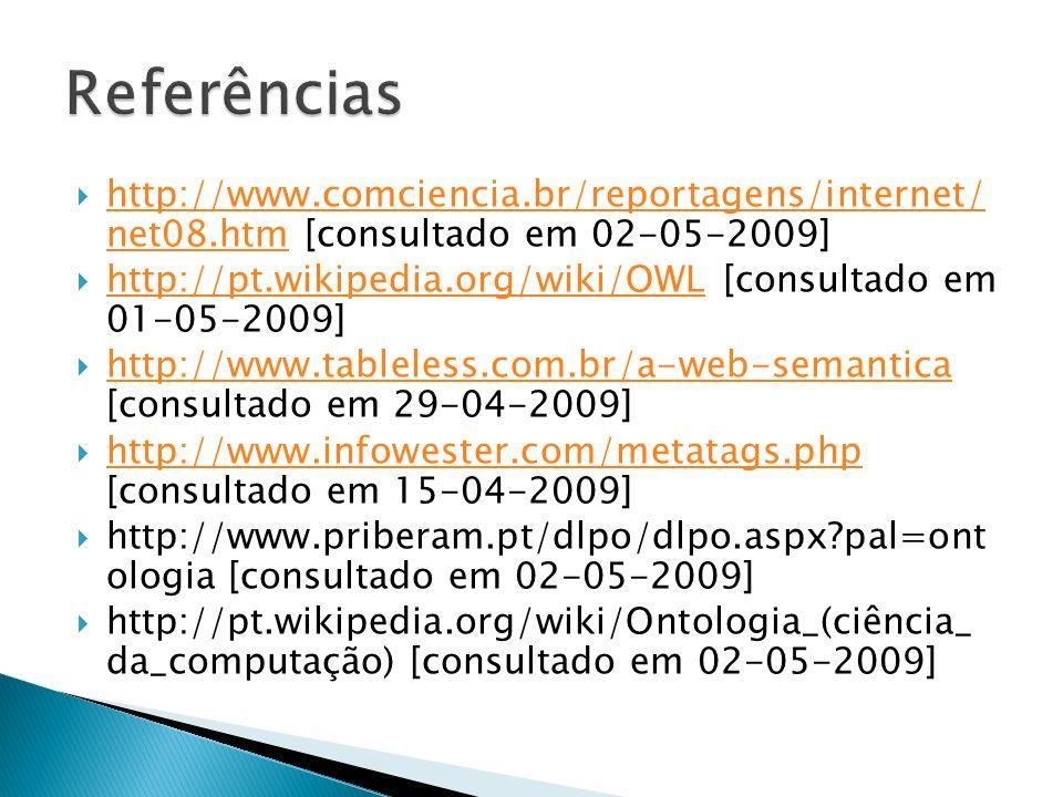 Referências http://www.comciencia.br/reportagens/internet/ net08.htm [consultado em 02-05-2009]